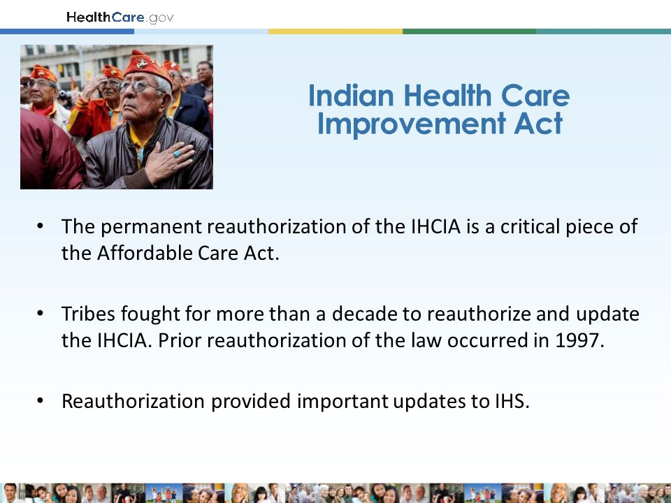 The permanent reauthorization of the IHCIA is a critical piece of the Affordable Care Act. Tribes fought for more than a decade to reauthorize and upd