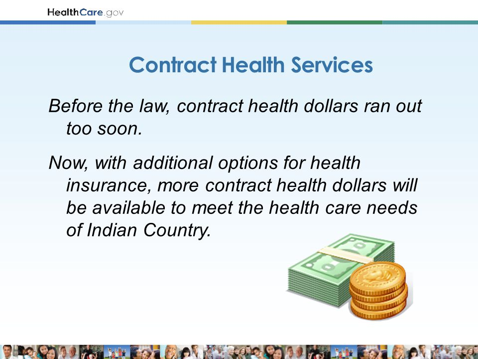 Before the law, contract health dollars ran out too soon. Now, with additional options for health insurance, more contract health dollars will be avai
