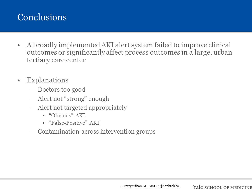 F. Perry Wilson, MD MSCE: @nephrolalia Conclusions A broadly implemented AKI alert system failed to improve clinical outcomes or significantly affect