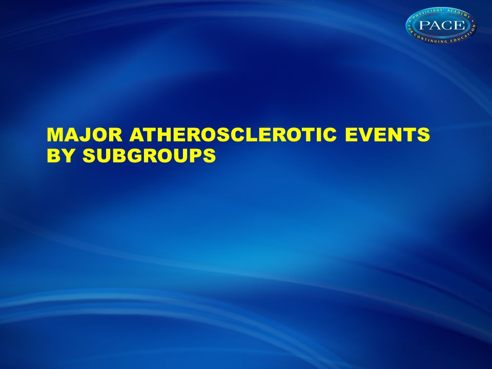 MAJOR ATHEROSCLEROTIC EVENTS BY SUBGROUPS