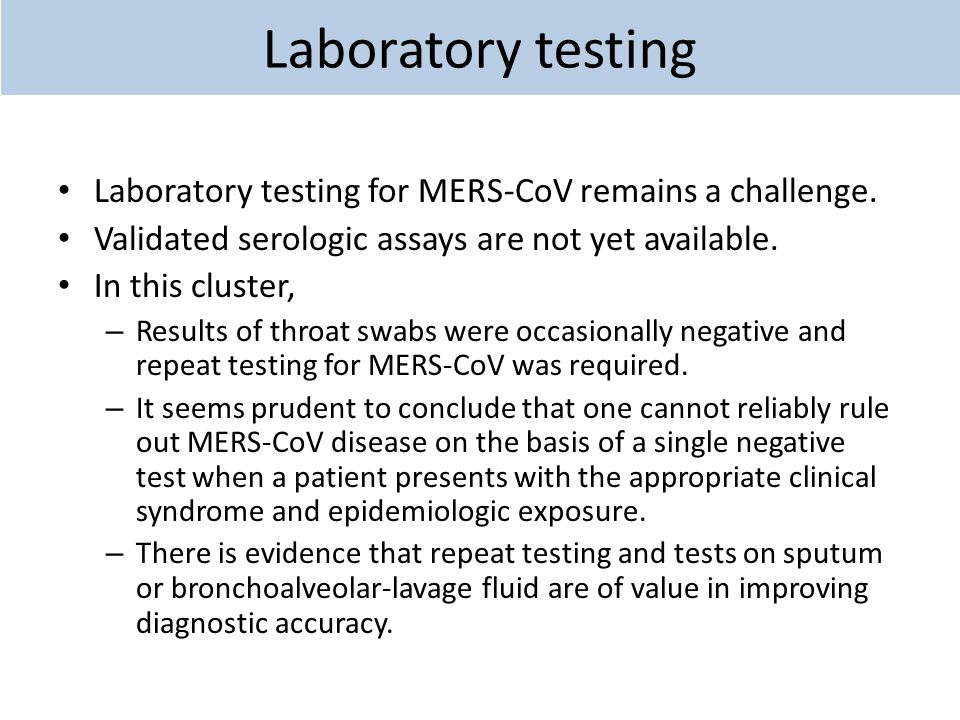 Laboratory testing Laboratory testing for MERS-CoV remains a challenge. Validated serologic assays are not yet available. In this cluster, – Results o