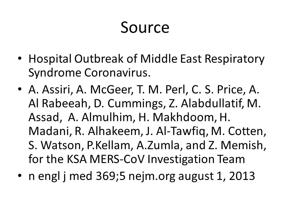 Source Hospital Outbreak of Middle East Respiratory Syndrome Coronavirus. A. Assiri, A. McGeer, T. M. Perl, C. S. Price, A. Al Rabeeah, D. Cummings, Z