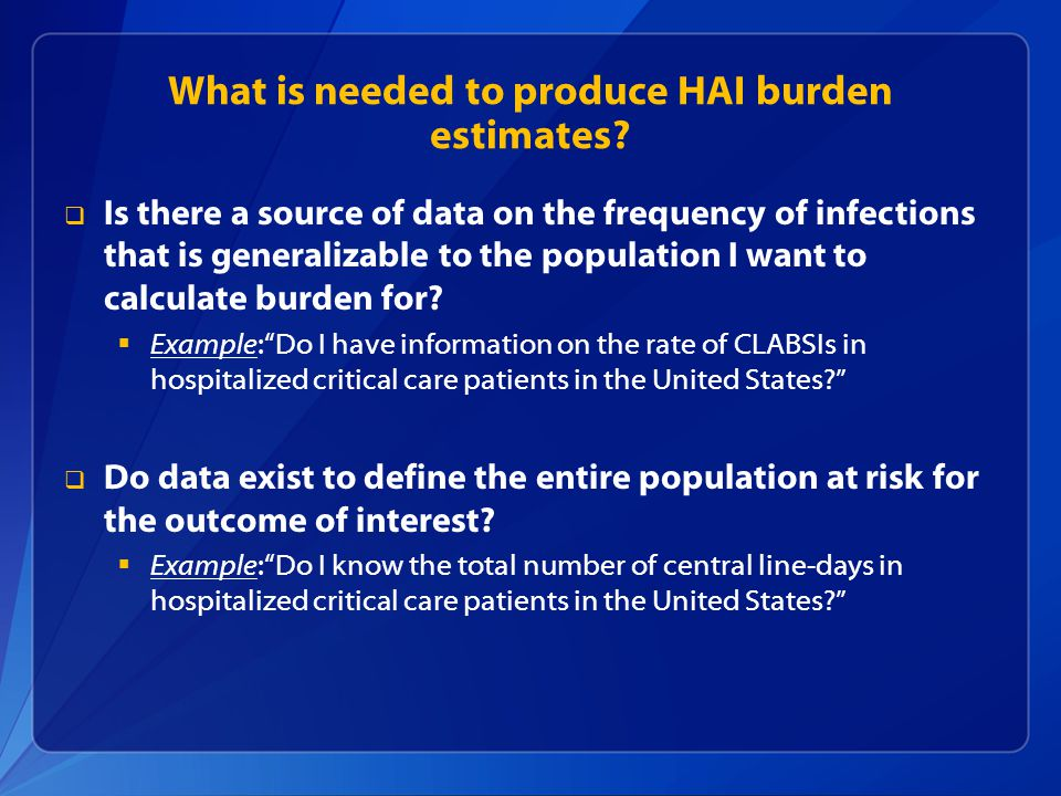 What is needed to produce HAI burden estimates.