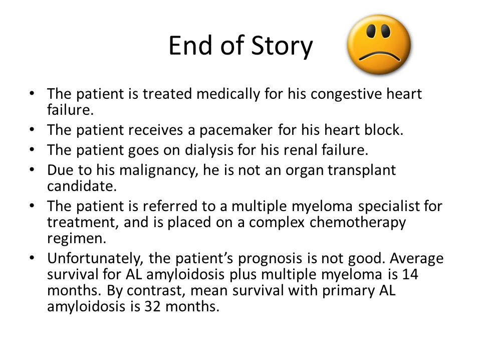End of Story The patient is treated medically for his congestive heart failure. The patient receives a pacemaker for his heart block. The patient goes