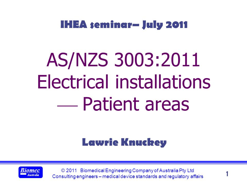© 2011 Biomedical Engineering Company of Australia Pty Ltd Consulting engineers – medical device standards and regulatory affairs Biomec Australia 32 Outstanding issues socket-outlets in cardiac-protected electrical areas