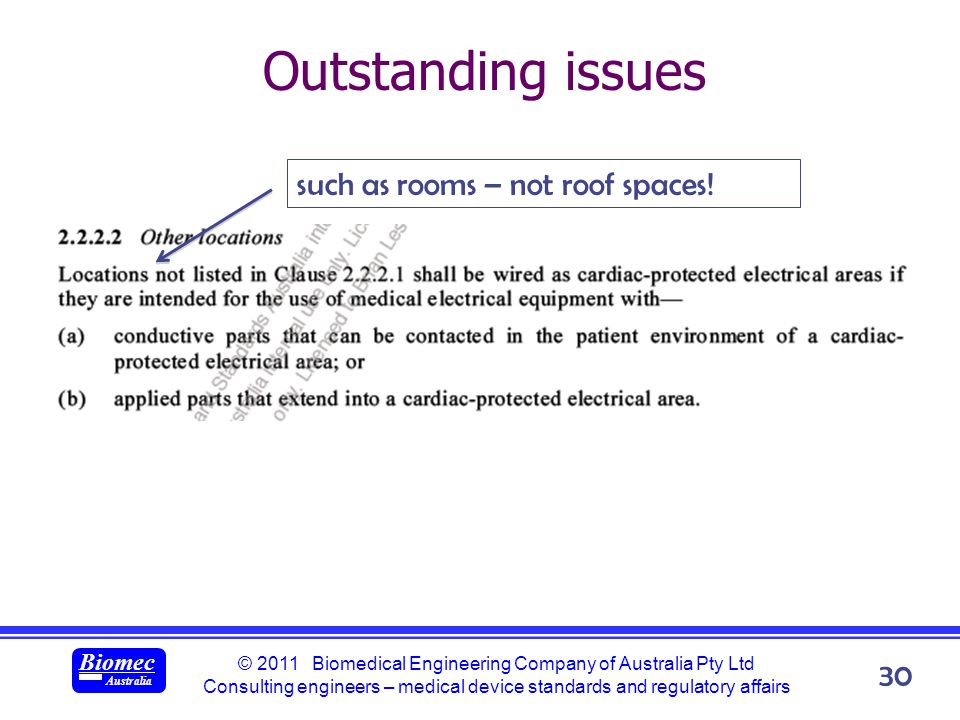 © 2011 Biomedical Engineering Company of Australia Pty Ltd Consulting engineers – medical device standards and regulatory affairs Biomec Australia 30 Outstanding issues such as rooms – not roof spaces!