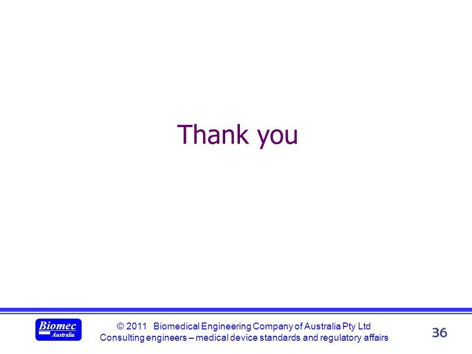 © 2011 Biomedical Engineering Company of Australia Pty Ltd Consulting engineers – medical device standards and regulatory affairs Biomec Australia 36 Thank you