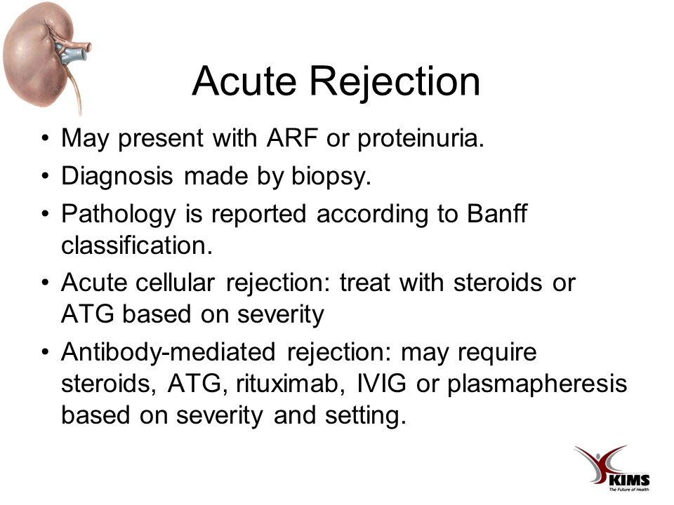Acute Rejection May present with ARF or proteinuria. Diagnosis made by biopsy. Pathology is reported according to Banff classification. Acute cellular