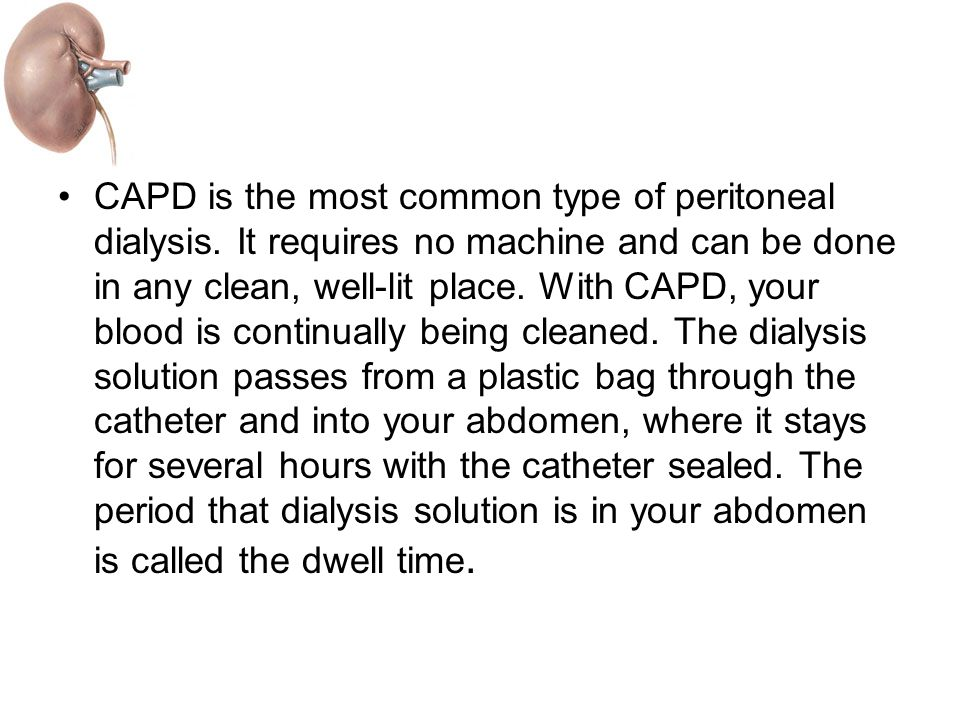 CAPD is the most common type of peritoneal dialysis.