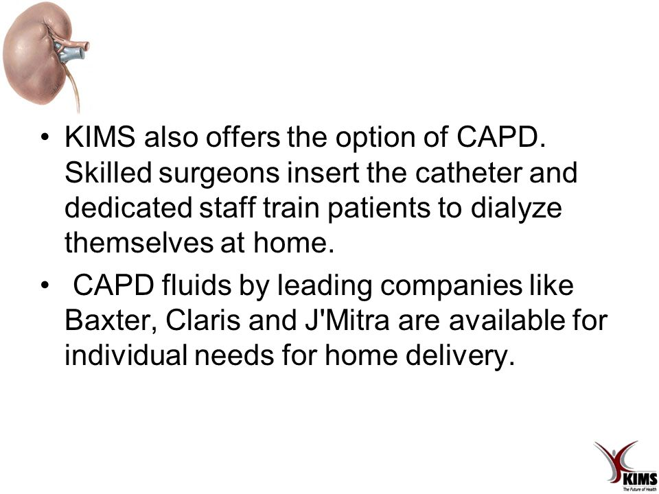 KIMS also offers the option of CAPD.