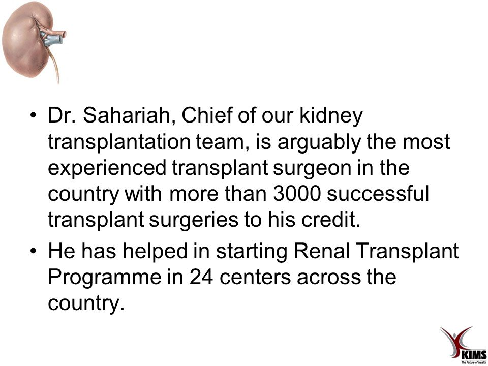 Dr. Sahariah, Chief of our kidney transplantation team, is arguably the most experienced transplant surgeon in the country with more than 3000 success