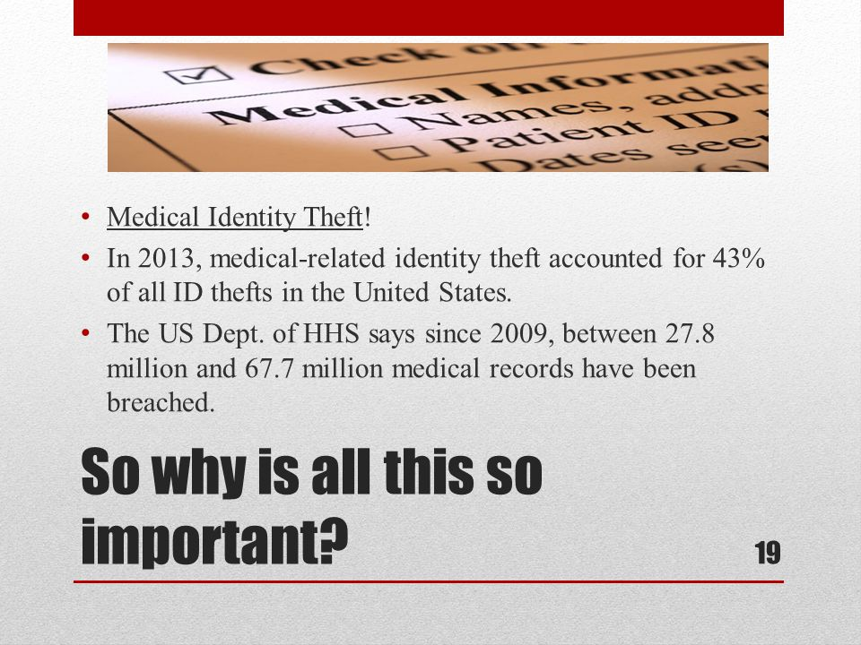 So why is all this so important. Medical Identity Theft.