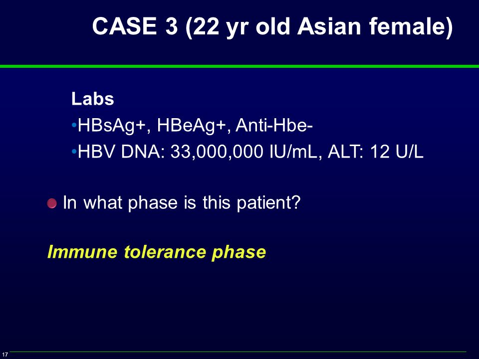 17 Labs HBsAg+, HBeAg+, Anti-Hbe- HBV DNA: 33,000,000 IU/mL, ALT: 12 U/L In what phase is this patient.