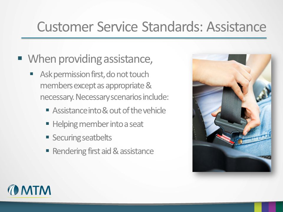 Customer Service Standards: Assistance  When providing assistance,  Ask permission first, do not touch members except as appropriate & necessary.