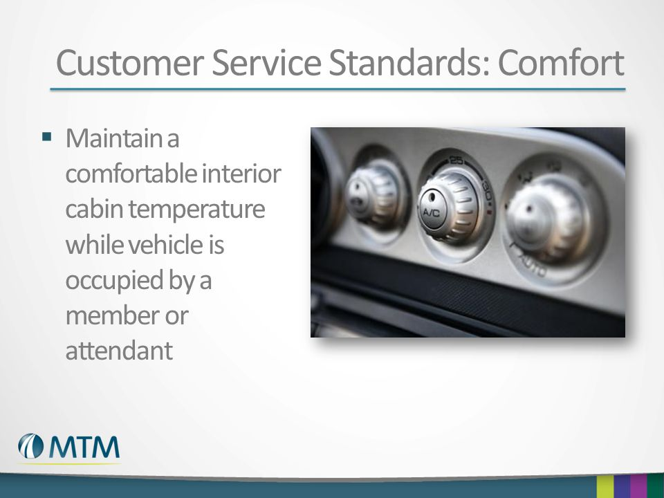 Customer Service Standards: Comfort  Maintain a comfortable interior cabin temperature while vehicle is occupied by a member or attendant