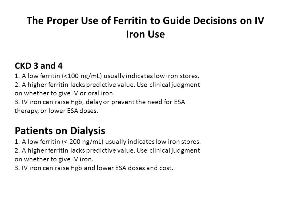 The Proper Use of Ferritin to Guide Decisions on IV Iron Use CKD 3 and 4 1.