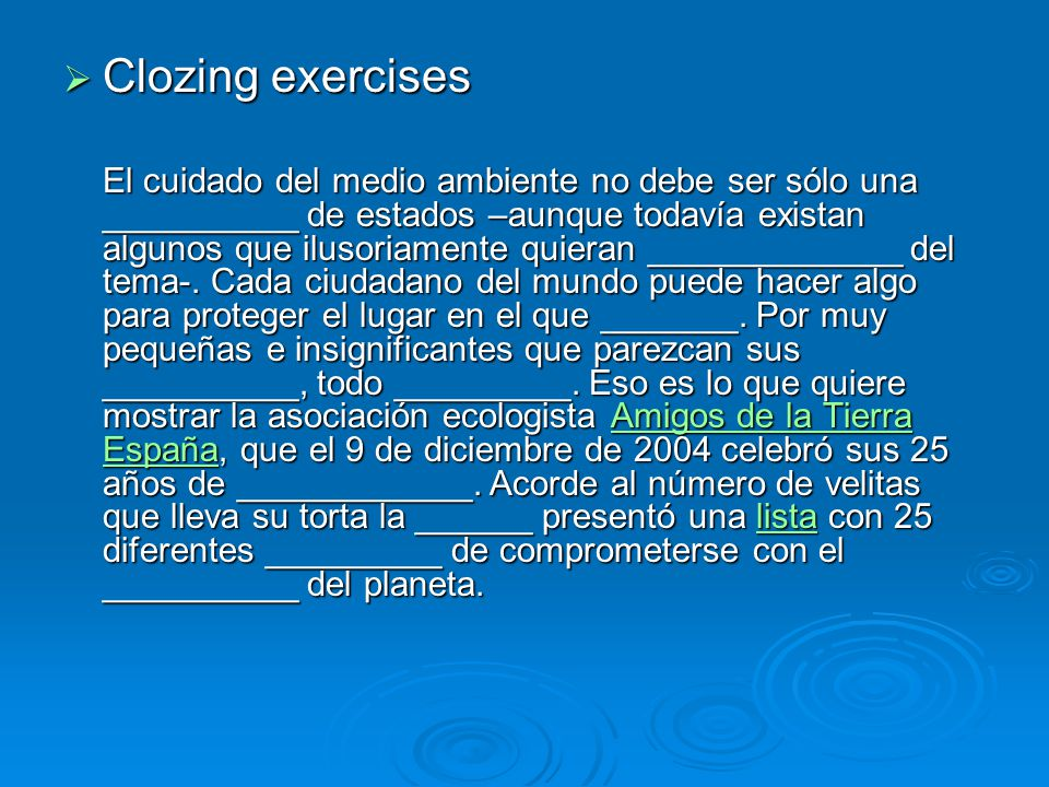  Clozing exercises El cuidado del medio ambiente no debe ser sólo una __________ de estados –aunque todavía existan algunos que ilusoriamente quieran _____________ del tema-.