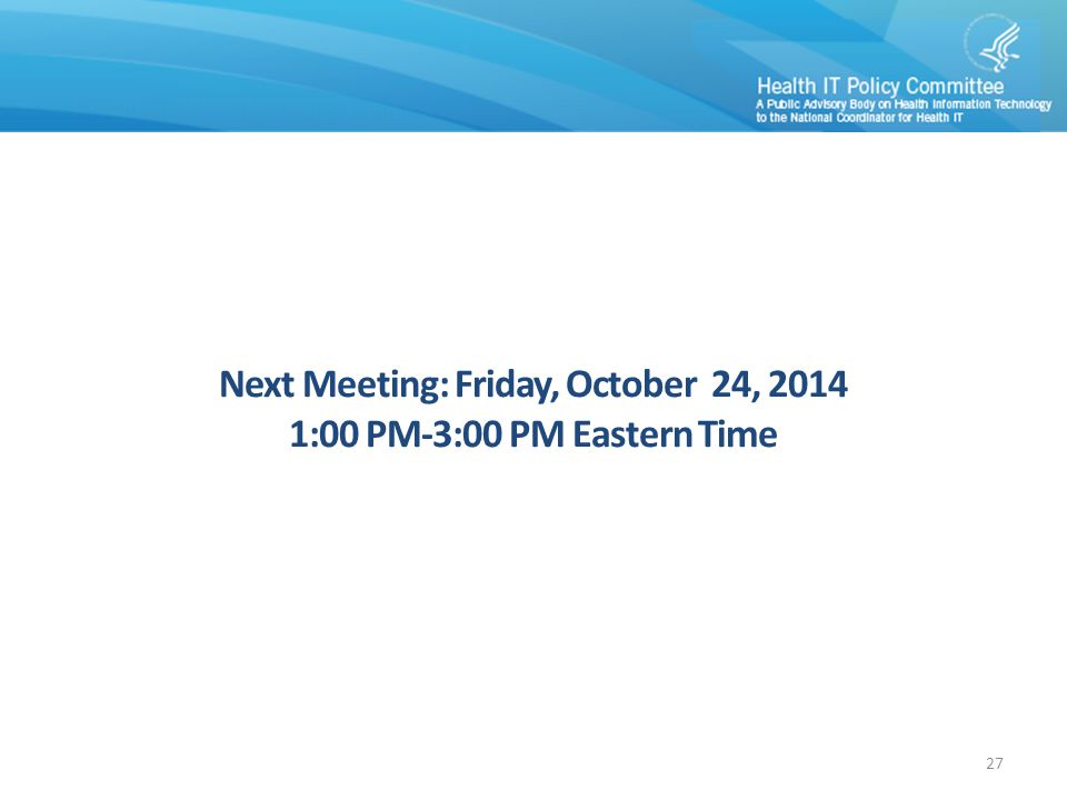 Next Meeting: Friday, October 24, 2014 1:00 PM-3:00 PM Eastern Time 27