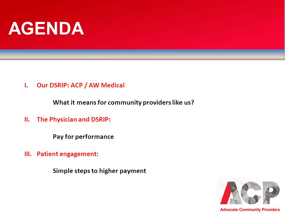 AGENDA I.Our DSRIP: ACP / AW Medical What it means for community providers like us.