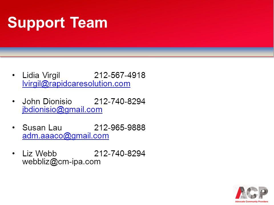 Support Team Lidia Virgil212-567-4918 lvirgil@rapidcaresolution.com lvirgil@rapidcaresolution.com John Dionisio212-740-8294 jbdionisio@gmail.com jbdionisio@gmail.com Susan Lau212-965-9888 adm.aaaco@gmail.com adm.aaaco@gmail.com Liz Webb212-740-8294 webbliz@cm-ipa.com