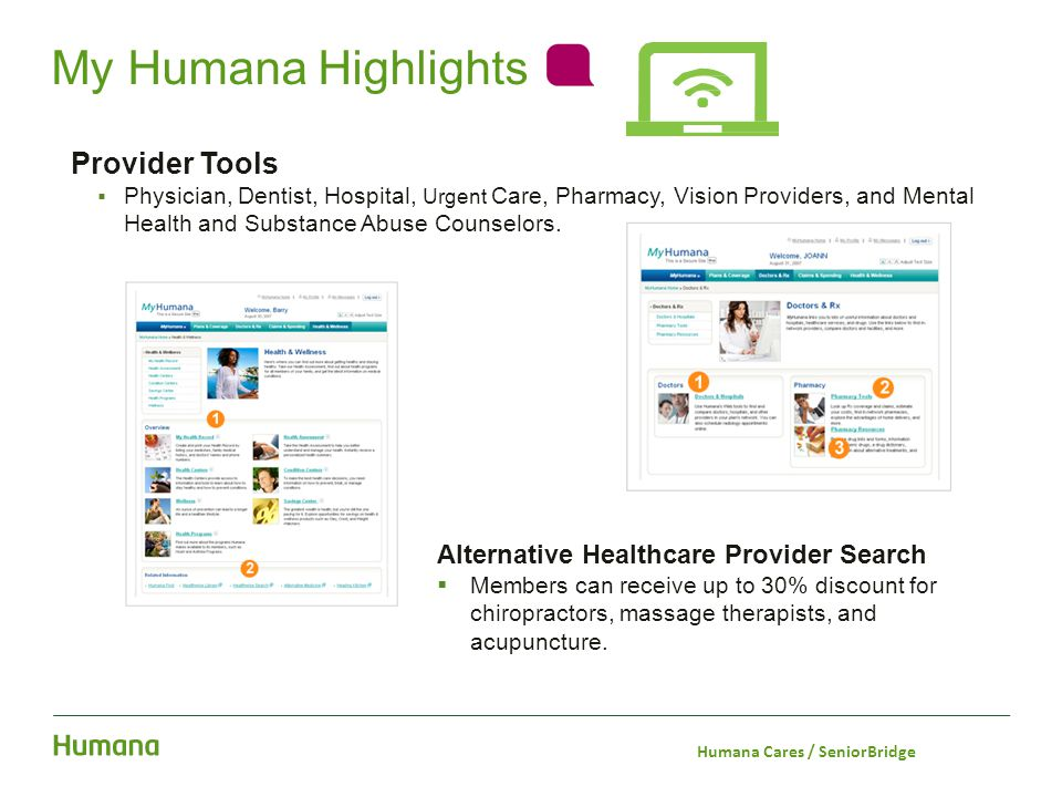 Provider Tools  Physician, Dentist, Hospital, Urgent Care, Pharmacy, Vision Providers, and Mental Health and Substance Abuse Counselors. My Humana Hi