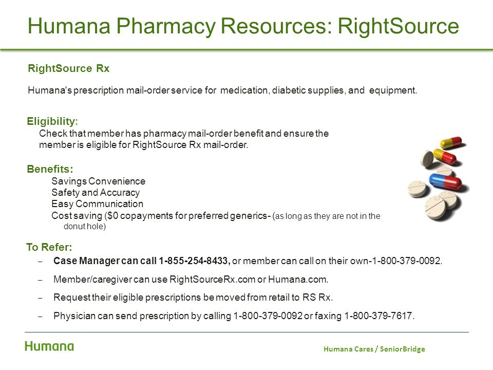 RightSource Rx Humana's prescription mail-order service for medication, diabetic supplies, and equipment. Humana Pharmacy Resources: RightSource To Re