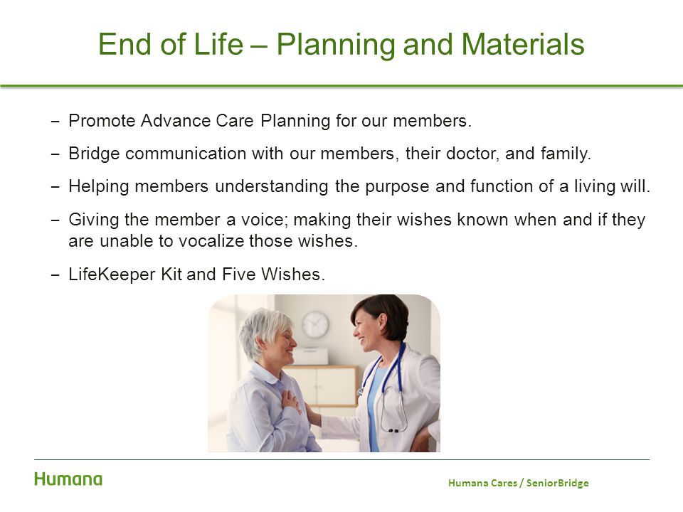 – Promote Advance Care Planning for our members. – Bridge communication with our members, their doctor, and family. – Helping members understanding th