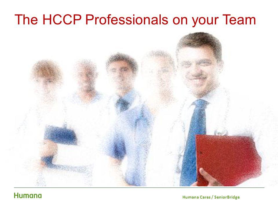 The HCCP Professionals on your Team Humana Cares / SeniorBridge