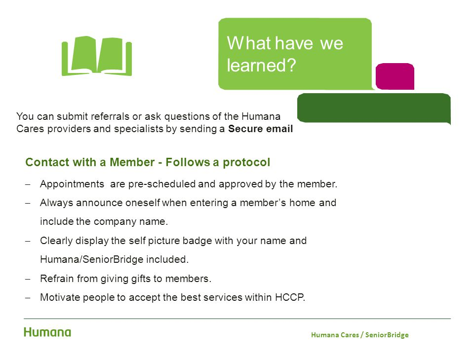 You can submit referrals or ask questions of the Humana Cares providers and specialists by sending a Secure email Contact with a Member - Follows a pr