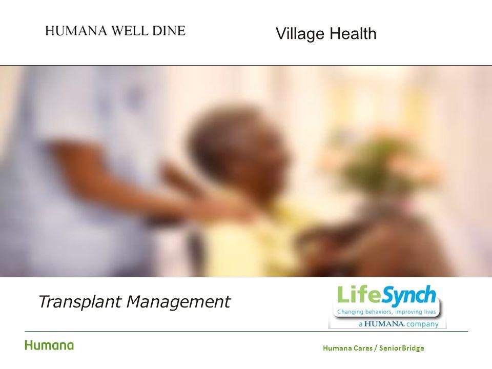 Transplant Management Village Health Humana Cares / SeniorBridge