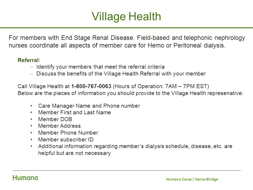 For members with End Stage Renal Disease. Field-based and telephonic nephrology nurses coordinate all aspects of member care for Hemo or Peritoneal di