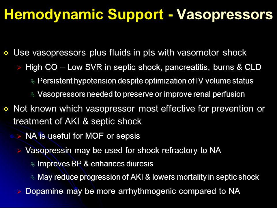 Hemodynamic Support - Vasopressors  Use vasopressors plus fluids in pts with vasomotor shock  High CO – Low SVR in septic shock, pancreatitis, burns