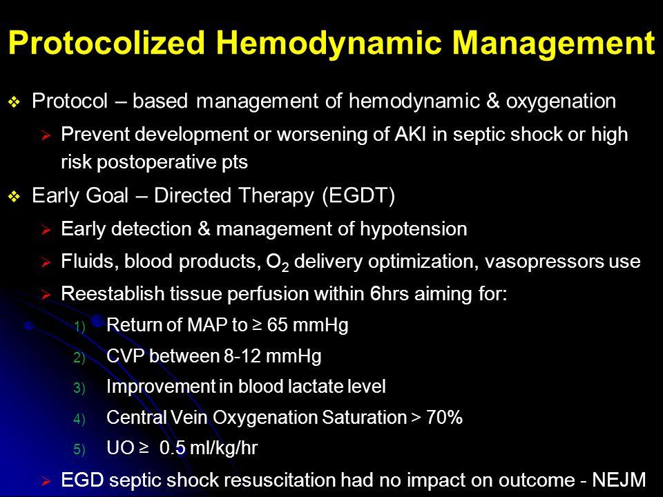 Protocolized Hemodynamic Management  Protocol – based management of hemodynamic & oxygenation  Prevent development or worsening of AKI in septic sho