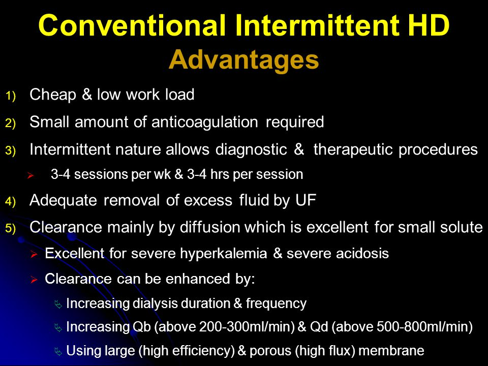 Conventional Intermittent HD Advantages 1) Cheap & low work load 2) Small amount of anticoagulation required 3) Intermittent nature allows diagnostic