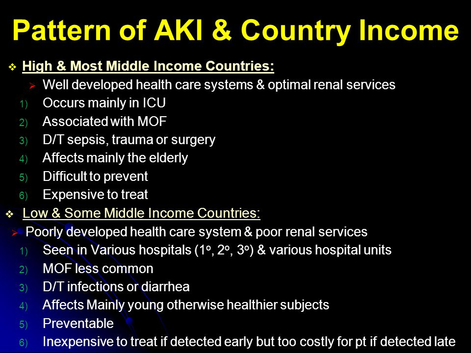 Pattern of AKI & Country Income  High & Most Middle Income Countries:  Well developed health care systems & optimal renal services 1) Occurs mainly
