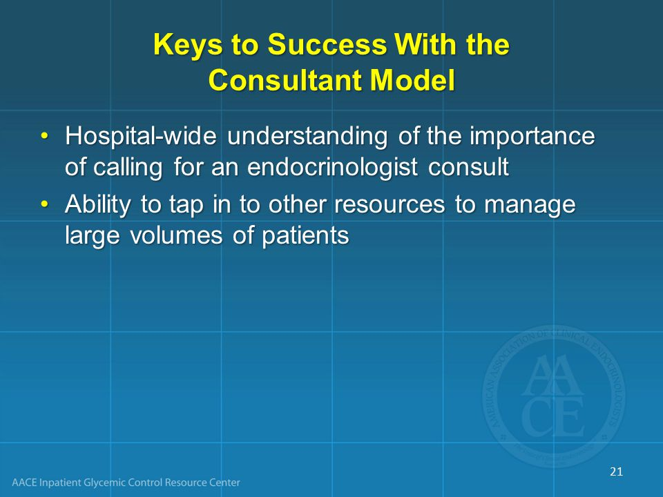 Keys to Success With the Consultant Model Hospital-wide understanding of the importance of calling for an endocrinologist consultHospital-wide underst