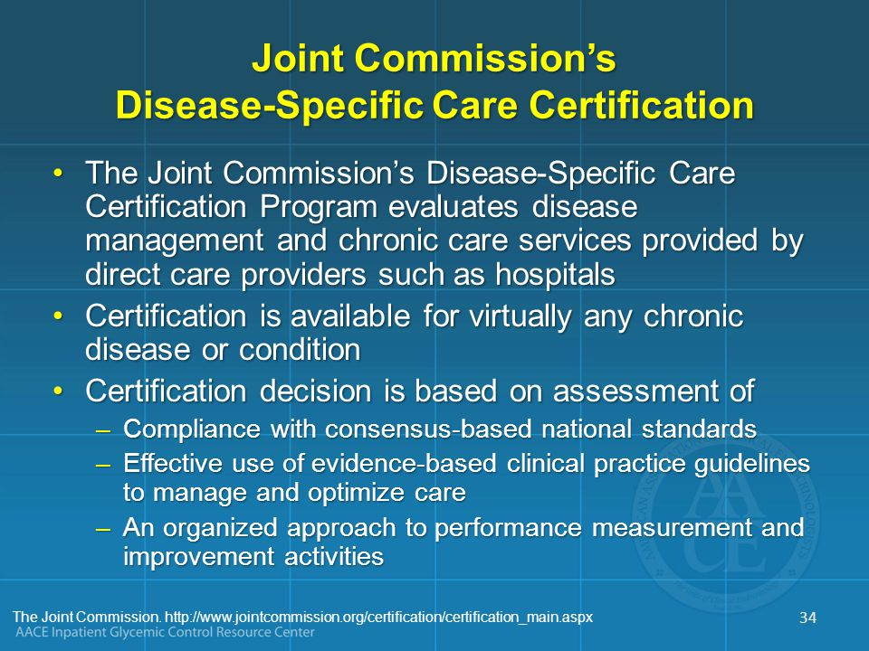 The Joint Commission. http://www.jointcommission.org/certification/certification_main.aspx Joint Commission's Disease-Specific Care Certification The