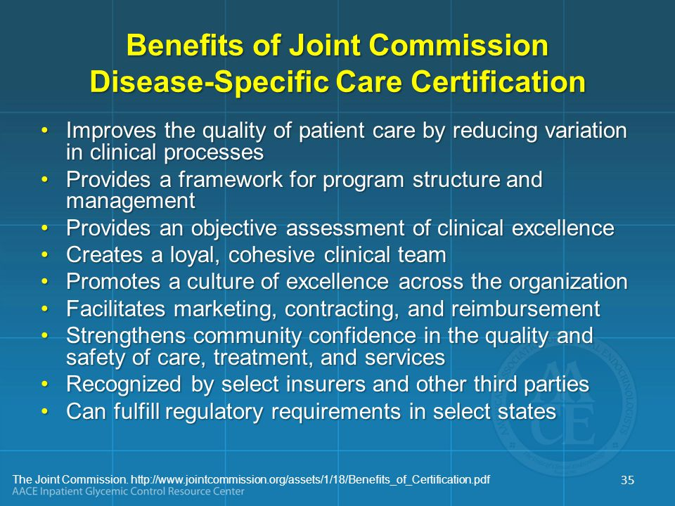The Joint Commission. http://www.jointcommission.org/assets/1/18/Benefits_of_Certification.pdf Benefits of Joint Commission Disease-Specific Care Cert