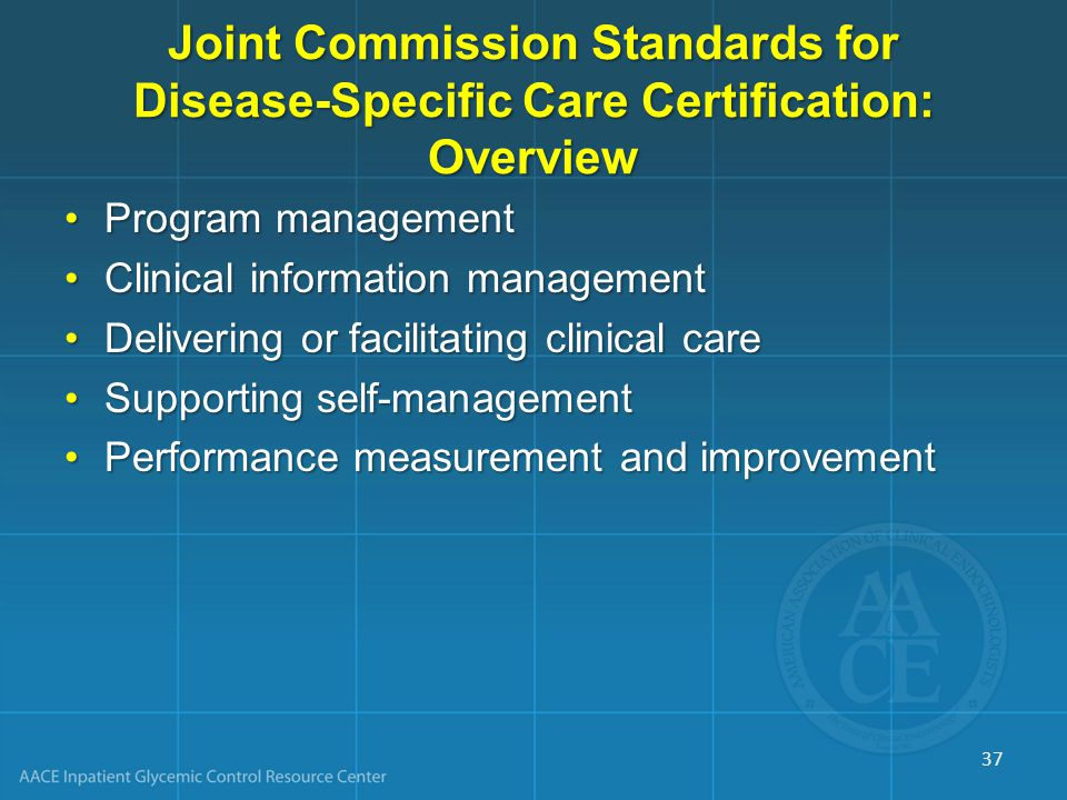 Joint Commission Standards for Disease-Specific Care Certification: Overview Program managementProgram management Clinical information managementClini