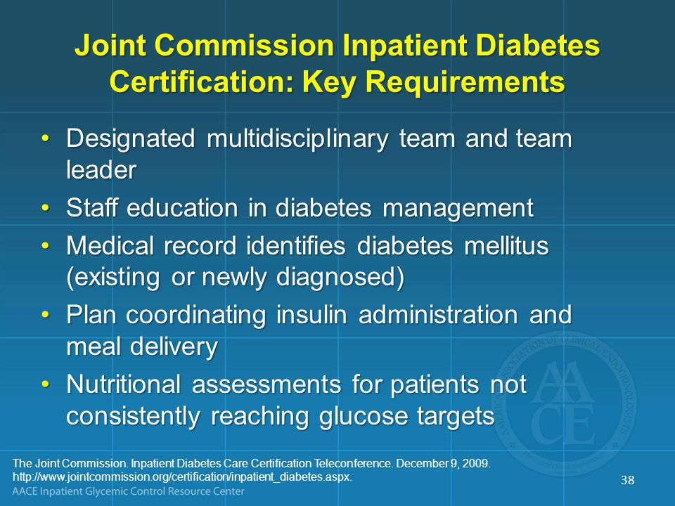 Joint Commission Inpatient Diabetes Certification: Key Requirements Designated multidisciplinary team and team leaderDesignated multidisciplinary team