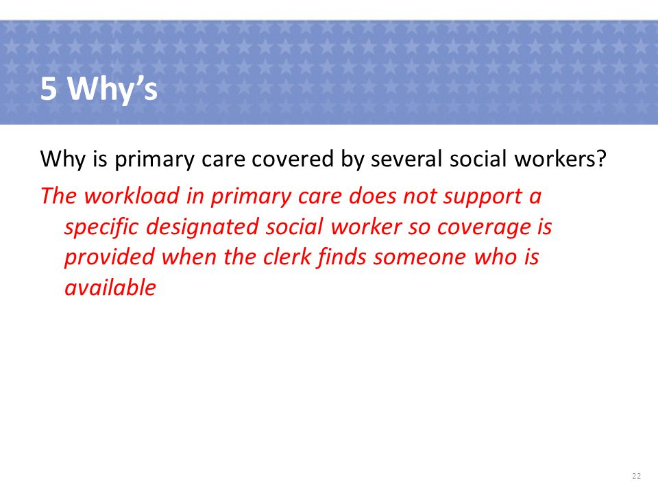 5 Why's Why is primary care covered by several social workers.