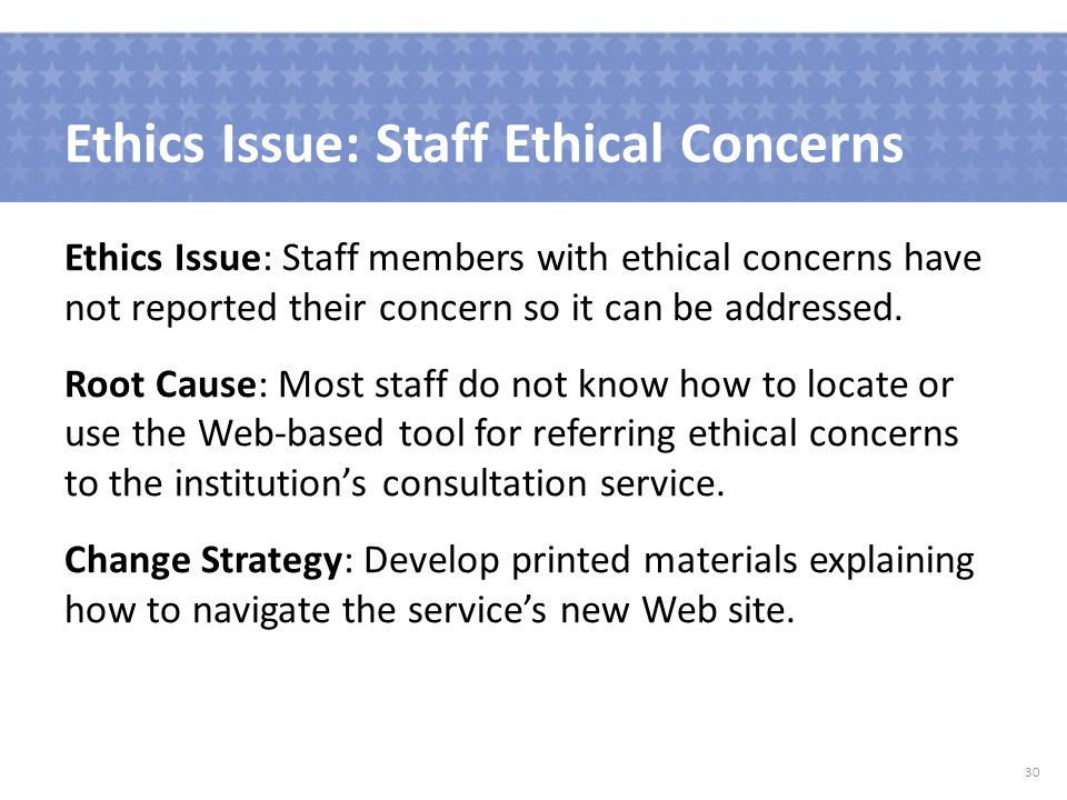 Ethics Issue: Staff Ethical Concerns Ethics Issue: Staff members with ethical concerns have not reported their concern so it can be addressed.