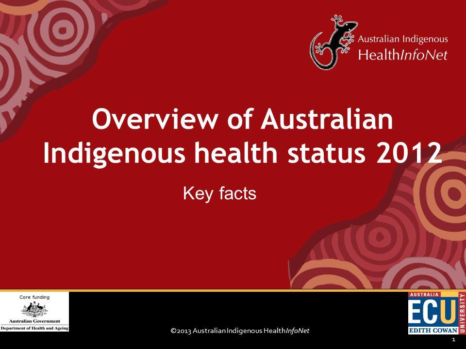 ©2013 Australian Indigenous HealthInfoNet 1 Key facts Overview of Australian Indigenous health status 2012