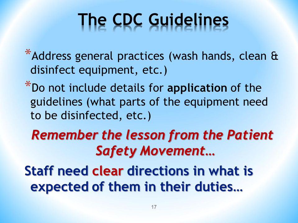 * Address general practices (wash hands, clean & disinfect equipment, etc.) * Do not include details for application of the guidelines (what parts of