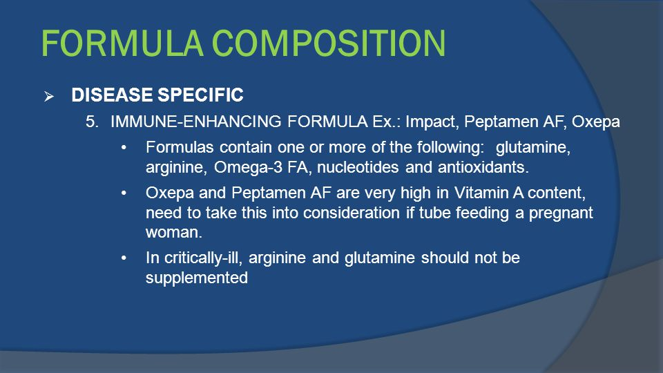 FORMULA COMPOSITION  DISEASE SPECIFIC 5.IMMUNE-ENHANCING FORMULA Ex.: Impact, Peptamen AF, Oxepa Formulas contain one or more of the following: gluta