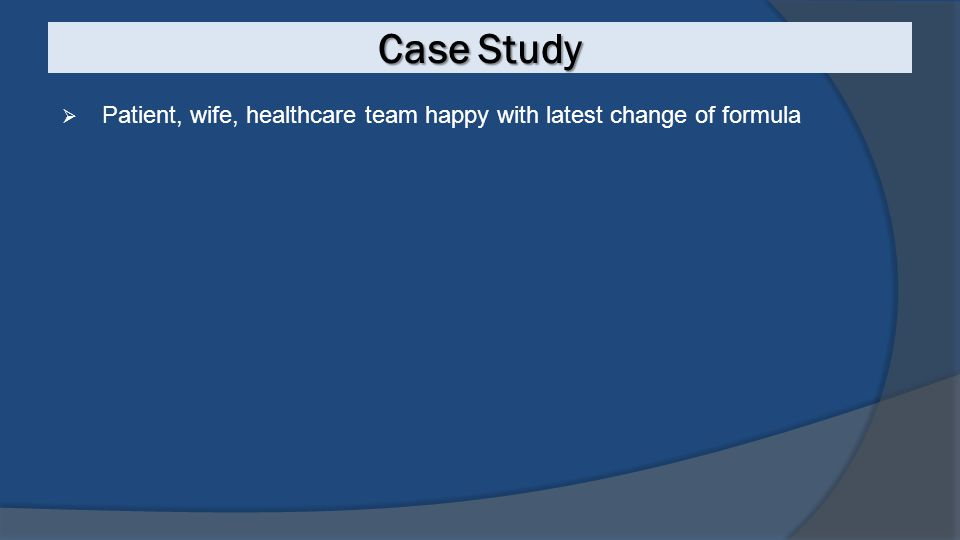 Case Study  Patient, wife, healthcare team happy with latest change of formula