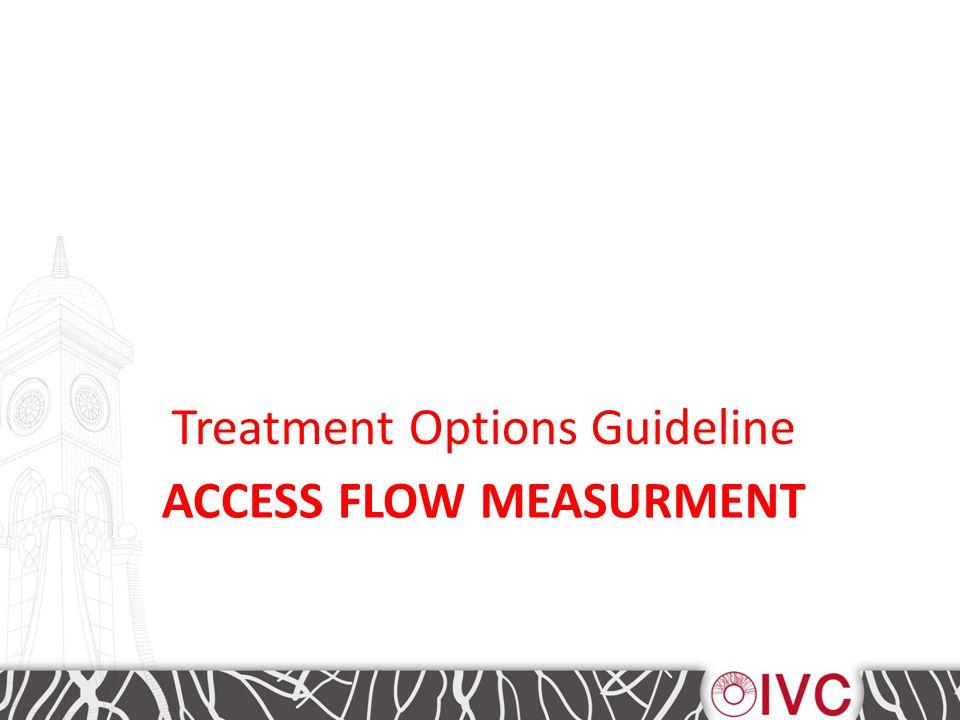 ACCESS FLOW MEASURMENT Treatment Options Guideline