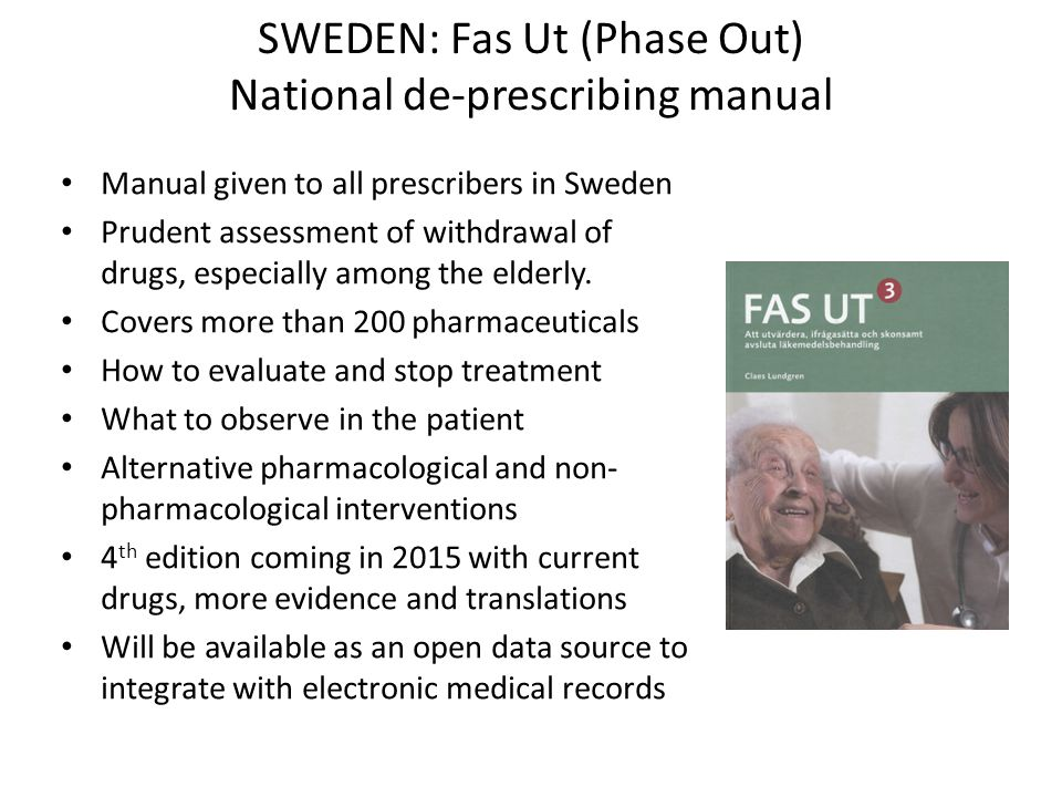 SWEDEN: Fas Ut (Phase Out) National de-prescribing manual Manual given to all prescribers in Sweden Prudent assessment of withdrawal of drugs, especially among the elderly.