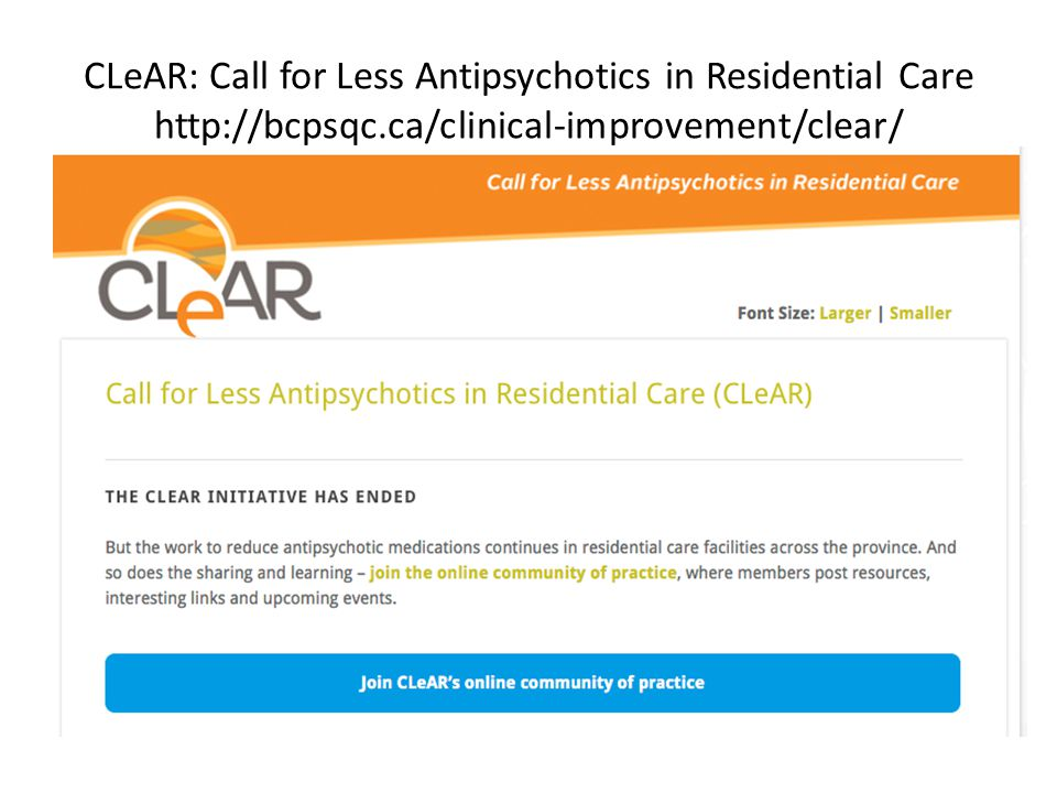 CLeAR: Call for Less Antipsychotics in Residential Care http://bcpsqc.ca/clinical-improvement/clear/