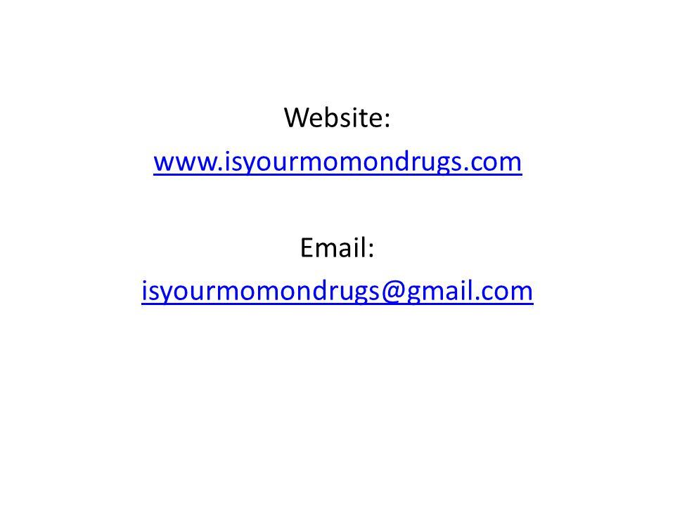 Website: www.isyourmomondrugs.com Email: isyourmomondrugs@gmail.com